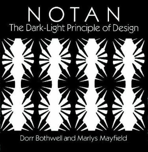 Notan: The Dark-Light Principle of Design, by Dorr Bothwell and Marlys Mayfield, Dover Books edition.