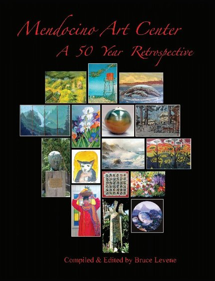 Mendocino Art Center: A 50 Year Retrospective by Bruce Levene (2009).